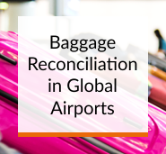 Focus on A-BRS – Baggage Reconciliation, Management and Compliance in Global Airports