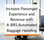 Increase Passenger Experience and Revenue with A-BRS Automated Baggage Handling