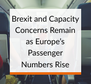 Brexit and Capacity Concerns Remain as Europe's Passenger Numbers Rise