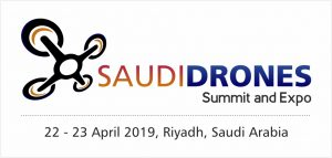 """Kingdom of Saudi Arabia witnesses the first ever """"DRONES CONFERENCE AND EXPO"""" at Riyadh Marriott during 22nd & 23rd April 2019"""
