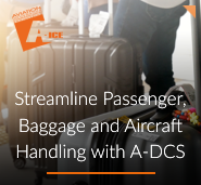 Streamline Passenger, Baggage and Aircraft Handling with A-DCS