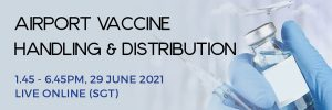 BE THERE AT THE AIRPORT VACCINE HANDLING & DISTRIBUTION SUMMIT 2021 THIS JUNE LIVE ONLINE!
